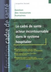 Dernières parutions dans Fonction cadre de santé, Le cadre de santé : acteur incontournable dans le système hospitalier