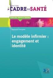 Dernières parutions dans Fonction cadre de santé, Le modèle infirmier : Engagement et identité