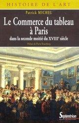 Dernières parutions dans Histoire de l'art, Le Commerce du tableau à Paris dans la seconde moitié du XVIIIe siècle. Acteurs et pratiques