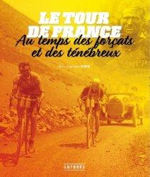Dernières parutions sur Sport, Le tour de France au temps des forçats et des ténébreux