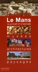 Dernières parutions dans Le Guide, Le Mans. Musées, architectures, paysages