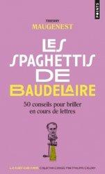 Dernières parutions sur Expression écrite, Les spaghettis de Baudelaire. Ou 50 conseils pour briller en cours de lettres