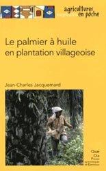 Dernières parutions dans Agricultures tropicales en poche, Le palmier à huile en plantation villageoise