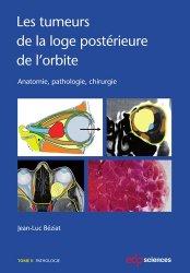 Dernières parutions sur Chirurgie maxillo-faciale et ORL, Les tumeurs de la loge postérieure de l'orbite - tome 2
