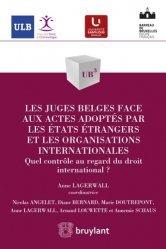 Dernières parutions dans UB3, Les juges belges face aux actes adoptés par les états étrangers et les organisations internationales. Quel contrôle au regard du droit international ?