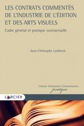 Dernières parutions sur Propriété littéraire et artistique, Les contrats commentés de l'industrie de l'édition et des arts visuels