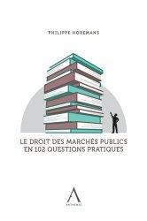 Dernières parutions sur Marchés publics, Le droit des marchés publics en 102 questions