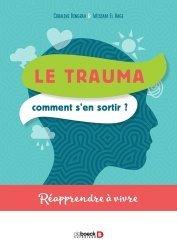 Dernières parutions sur Neuropsychologie - Neuropsychiatrie, Le trauma ? Comment s'en sortir