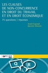 Dernières parutions sur Concurrence et consommation, Les clauses de non-concurrence en droit du travail et en droit économique. 75 questions-réponses