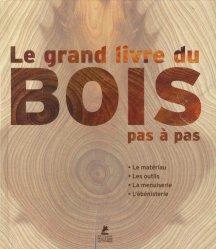 Dernières parutions sur Menuiserie - Ebenisterie, Le grand livre du bois