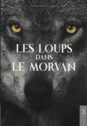 Dernières parutions dans Témoignages et récits, Les loups dans le Morvan