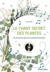 Dernières parutions sur Fleurs et plantes, Le chant secret des plantes