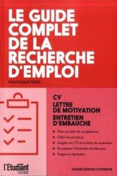 Dernières parutions sur Recherche d'emploi, Le guide complet de la recherche d'emploi. CV, lettre de motivation, entretien d'embauche