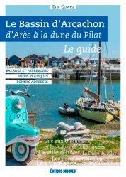 Dernières parutions sur Guides pratiques, Le Bassin d'Arcachon d'Andernos à la Dune du Pilat