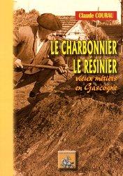 Dernières parutions dans Radics, Le charbonnier, le résinier. Vieux métiers de Gascogne