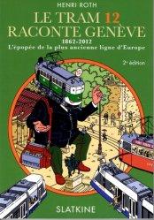 Dernières parutions sur Transport ferroviaire, Le tram 12 raconte Genève. 1862-2012, l'épopée de la plus ancienne ligne d'Europe, 2e édition