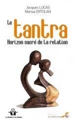 Dernières parutions dans Des femmes et des hommes, Le Tantra, horizon sacré de la relation. 3e édition revue et augmentée