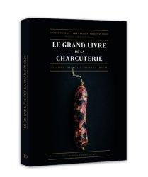 Dernières parutions sur Charcuterie, Le grand livre de la charcuterie. Terrines, saucisses, pâtés en croûte