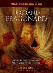Dernières parutions dans mémoires du sud, Le grand Fragonard.  Du berceau de Grasse aux galeries du Louvre