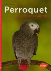 Dernières parutions sur Oiseaux de cage et de volière, Le perroquet gris du Gabon