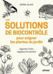 Dernières parutions sur Jardinage biologique - Biodynamie, Les solutions de biocontrôle pour soigner les plantes du jardin