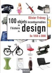 Les 100 objets incontournables de l'histoire du design - De 1850 à 2000