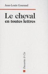 Dernières parutions sur Chevaux - Poneys - Anes, Le cheval en toutes lettres