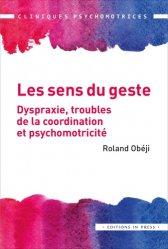 Dernières parutions sur Psychologie de l'enfant, Les sens du geste. Dispraxie, troubles de la coordination et psychomotricité
