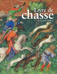 Dernières parutions sur Chasses - Gibiers, Le livre de chasse de Gaston Febus