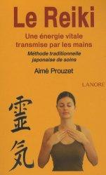 Dernières parutions dans Santé pratique, Le Reiki. Une énergie vitale transmise par les mains ; Méthode traditionnelle japonaise de soins