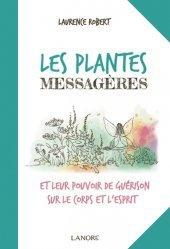 Dernières parutions sur Phytothérapie, Les plantes messagères et leur pouvoir de guérison sur le corps et l'esprit