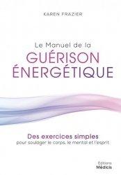 Dernières parutions sur Autres médecines douces, Le manuel de la guérison énergétique