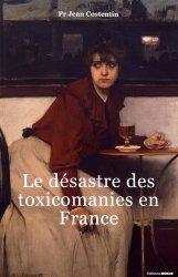 Dernières parutions sur Toxicologie, Le désastre des toxicomanies en France
