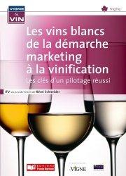Dernières parutions dans Vigne & vin, Les vins blancs de la démarche marketing à la vinification