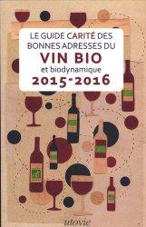 Dernières parutions dans Les bonnes choses, Le Guide Carité des bonnes adresses du vin et biodynamique 2015-2016
