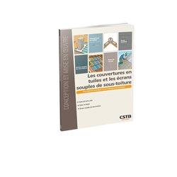Dernières parutions sur Charpente - Couverture, Les couvertures en tuiles et les écrans souples de sous-toiture  Prescriptions Techniques et recommandations pratiques