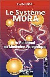 Dernières parutions dans Résurgence, Le système Mora. Le rationnel en médecine énergétique, 4e édition