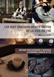 Dernières parutions sur Thé, Les huit enseignements TAETEA de la voie du thé. Méthode pour apprendre et maîtriser la cérémonie chinoise du thé