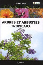 Dernières parutions dans Le grand livre, Le grand livre des arbres et arbustes tropicaux