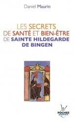 Dernières parutions dans Poches, Les secrets de santé et bien-être de Sainte Hildegarde de Bingen