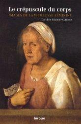 Dernières parutions dans Testimonia, Le crépuscule du corps. Images de la vieillesse féminine