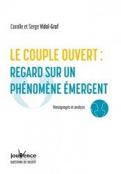 Dernières parutions sur Sexualité - Couple, Le couple ouvert, analyse d'un phénomène émergent