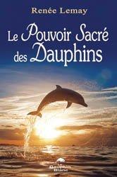 Dernières parutions sur Mammifères marins, Le pouvoir sacre des dauphins