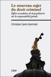 Dernières parutions sur Responsabilité médicale, Le nouveau sujet du droit criminel. Effets secondaires de la psychiatrie sur la responsabilité pénale
