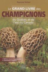 Dernières parutions sur Champignons, Le grand livre des champignons du Québec et de l'Est du Canada. 2e édition revue et augmentée
