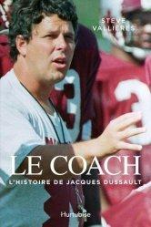 Dernières parutions sur Histoire du sport, Le coach. L'histoire de Jacques Dussault