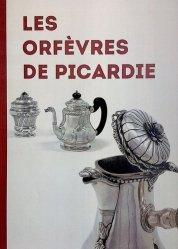 Dernières parutions sur Argenterie,Orfèvrerie et étain, Les orfèvres de Picardie
