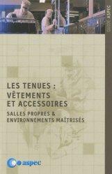 Dernières parutions dans Guide ASPEC, Les tenues : vêtements et accessoires. Salles propres & environnements maîtrisés