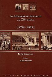 Dernières parutions dans Ouvrages généraux, Les hospices de Bordeaux au XIXe siècle