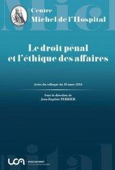 Dernières parutions sur Droit pénal des affaires, Le droit pénal et l'éthique des affaires. Actes du colloque du 18 mars 2016